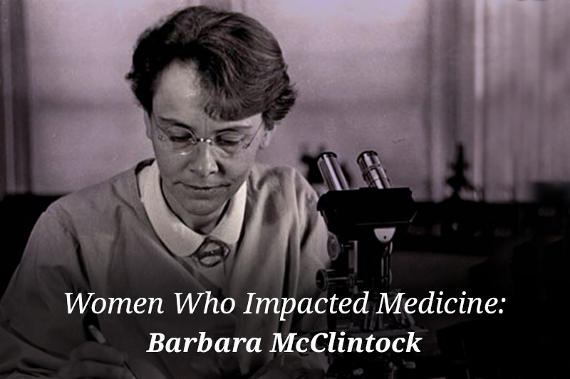 Women Who Impacted Medicine: Barbara McClintock