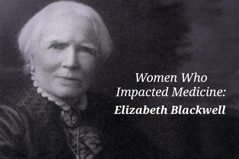 Women Who Impacted Medicine: Elizabeth Blackwell
