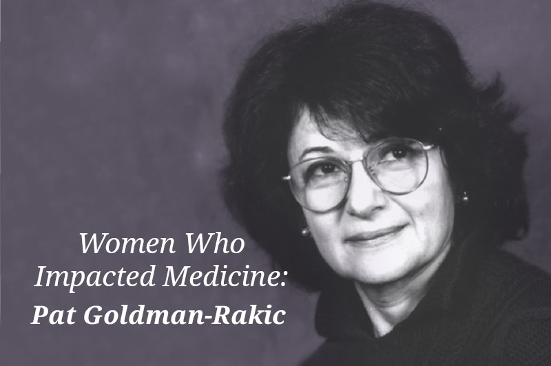 Women Who Impacted Medicine: Pat Goldman-Rakic
