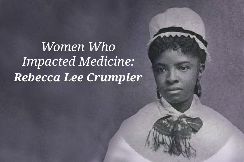 Women Who Impacted Medicine: Rebecca Lee Crumpler
